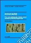 Educare. Per una pedagogia intesa come scienza pratico-progettuale libro