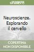 Neuroscienze. Esplorando il cervello libro