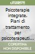 Psicoterapie integrate. Piani di trattamento per psicoterapeuti con interventi a breve, medio e lungo termine libro