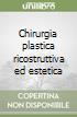Chirurgia plastica ricostruttiva ed estetica libro