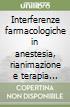 Interferenze farmacologiche in anestesia, rianimazione e terapia antalgica libro