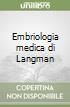 Embriologia medica di Langman libro