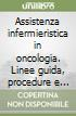 Assistenza infermieristica in oncologia. Linee guida, procedure e protocolli di assistenza libro