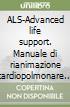 ALS-Advanced life support. Manuale di rianimazione cardiopolmonare avanzata libro