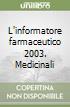 L'informatore farmaceutico 2003. Medicinali libro