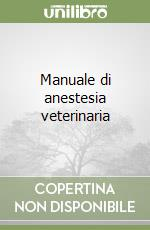Manuale di anestesia veterinaria libro di Muir William W. - Hubbell John A. - Bednarski Richard M.