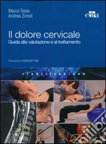 Il dolore cervicale. Guida alla valutazione e al trattamento libro di Testa Marco - Zimoli Andrea