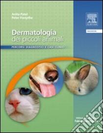 Dermatologia dei piccoli animali. Percorsi diagnostici e casi clinici libro di Forsythe Peter - Patel Anita