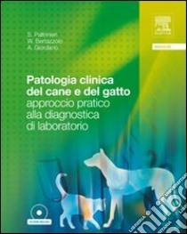 Patologia clinica del cane e del gatto. Approccio pratico alla diagnostica di laboratorio. Con CD-ROM libro di Paltrinieri Saverio - Bertazzolo Walter - Giordano Alessia