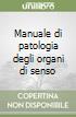Manuale di patologia degli organi di senso libro