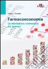 Farmacoeconomia. La valutazione economica dei farmaci libro