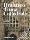 Il mistero di una cattedrale. Il Duomo di Milano: sei secoli di storia, di arte, di fede libro