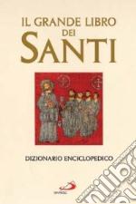 Il grande libro dei santi. Dizionario enciclopedico libro