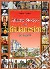 Atlante storico del cristianesimo per ragazzi libro