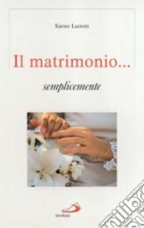 Il matrimonio... semplicemente libro di Lacroix Xavier