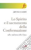 Lo Spirito e il sacramento della confermazione nella tradizione della Chiesa libro