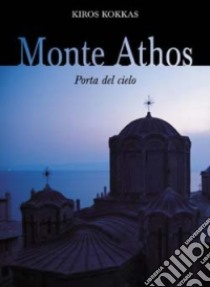 Monte Athos. Porta del cielo libro di Kokkas Kiros