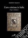 L'arte cristiana in Italia. Vol. 1: Origini e Medioevo libro