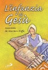 L'infanzia di Ges�. Raccontata da Giacomo e Raffa