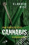 Cannabis. Come perdere la testa e a volte la vita libro
