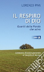 Il respiro di Dio. Guariti dalla parola che salva. Commento liturgico-pastorale al Vangelo di Matteo. Anno A libro di Piva Lorenzo