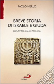 Breve storia di Israele e Giuda. Dal XIII sec. a.C. al II sec. d.C. libro di Merlo Paolo