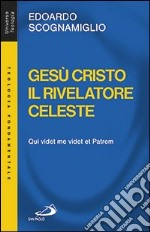 Ges Cristo il rivelatore celeste. Qui videt me videt et patrem libro di Scognamiglio Edoardo