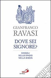 Dove sei, Signore? Simboli dello spazio nella Bibbia libro di Ravasi Gianfranco