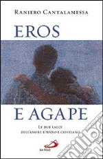 Eros e agape. Le due facce dell'amore umano e cristiano libro di Cantalamessa Raniero