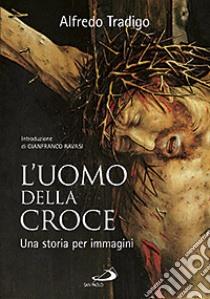 L'uomo della Croce. Una storia per immagini libro di Tradigo Alfredo
