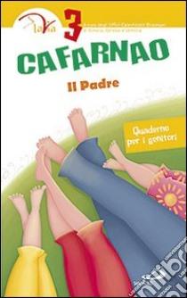 Cafarnao. Il padre. Quaderno per i genitori (3) libro