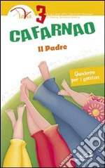 Cafarnao. Il padre. Quaderno per i genitori (3) libro