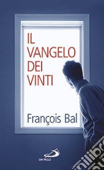 Il Vangelo dei vinti libro di Bal François