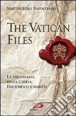 The Vatican files. La diplomazia della Chiesa. Documenti e segreti libro