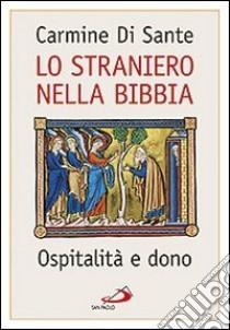 Lo straniero nella Bibbia. Ospitalità e dono libro di Di Sante Carmine