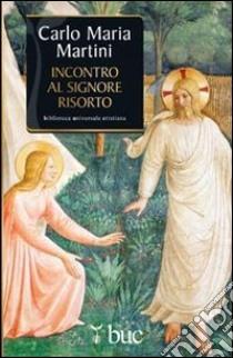 Incontro al Signore risorto. Il cuore dello spirito cristiano libro di Martini Carlo M.