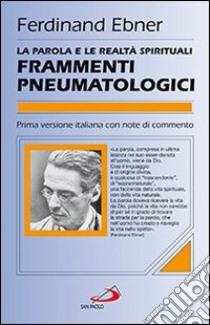 Frammenti pneumatologici. La parola e le realtà spirituali libro di Ebner Ferdinand