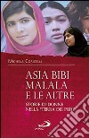 Asia Bibi, Malala e le altre. Storie di donne nella «terra dei puri» libro