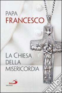 La Chiesa della misericordia libro di Francesco (Jorge Mario Bergoglio)