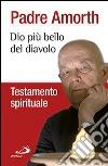 Dio più bello del diavolo. Testamento spirituale libro