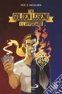 L'avversario. The golden legend (1) libro di Baccalario Pierdomenico