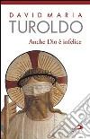 Anche Dio è infelice libro di Turoldo David M.