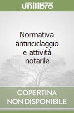 Normativa antiriciclaggio e attività notarile libro di Licini Cesare
