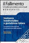 Insolvenza transfrontaliera e giurisdizione italiana. Competenza internazionale e riconoscimento delle decisioni libro