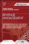 Revenue management. Gestione strategica del prezzo per l'ottimizzazione dei ricavi nell'impresa alberghiera libro