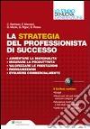 La strategia del professionista di successo. Con CD-ROM libro