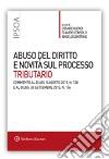 Abuso del diritto e novità sul processo tributario libro