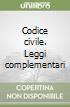 Codice civile. Leggi complementari libro