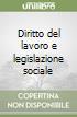Diritto del lavoro e legislazione sociale libro