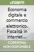 Economia digitale e commercio elettronico. Fiscalità in internet nella gestione d'impresa libro